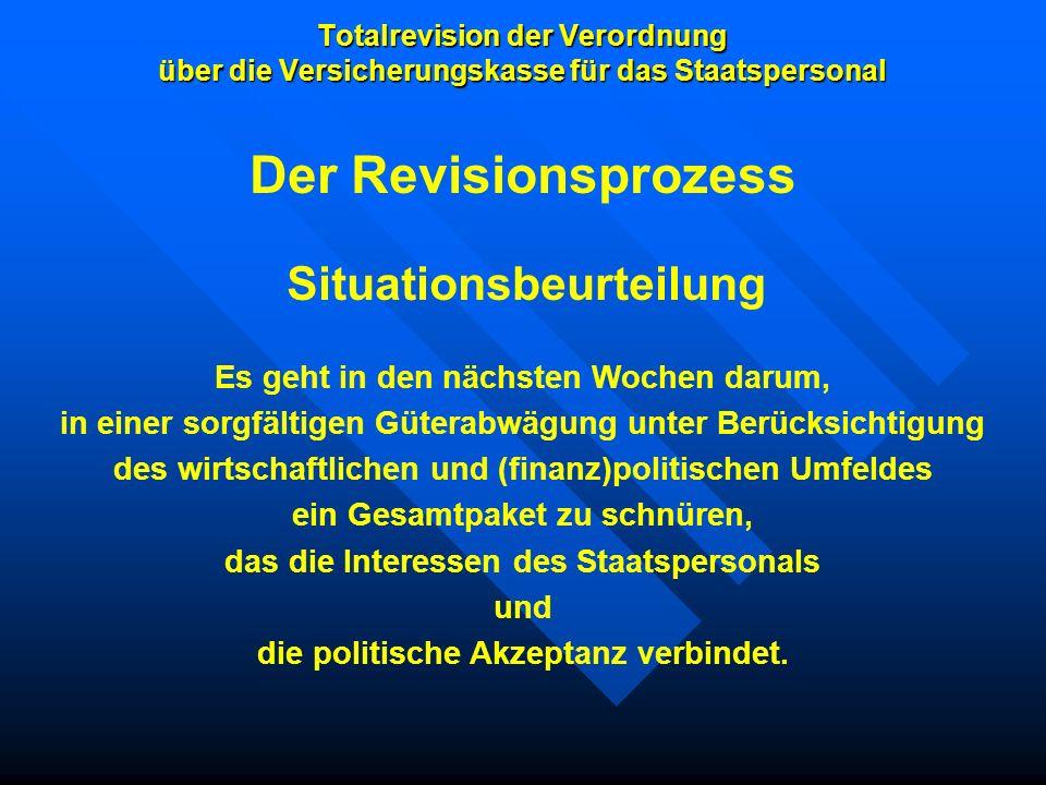 Totalrevision der Verordnung über die Versicherungskasse für das Staatspersonal Situationsbeurteilung Es geht in den nächsten Wochen darum, in einer s