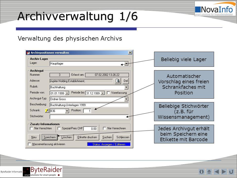 Archivverwaltung 1/6 Verwaltung des physischen Archivs Beliebig viele Lager Automatischer Vorschlag eines freien Schrankfaches mit Position Beliebige