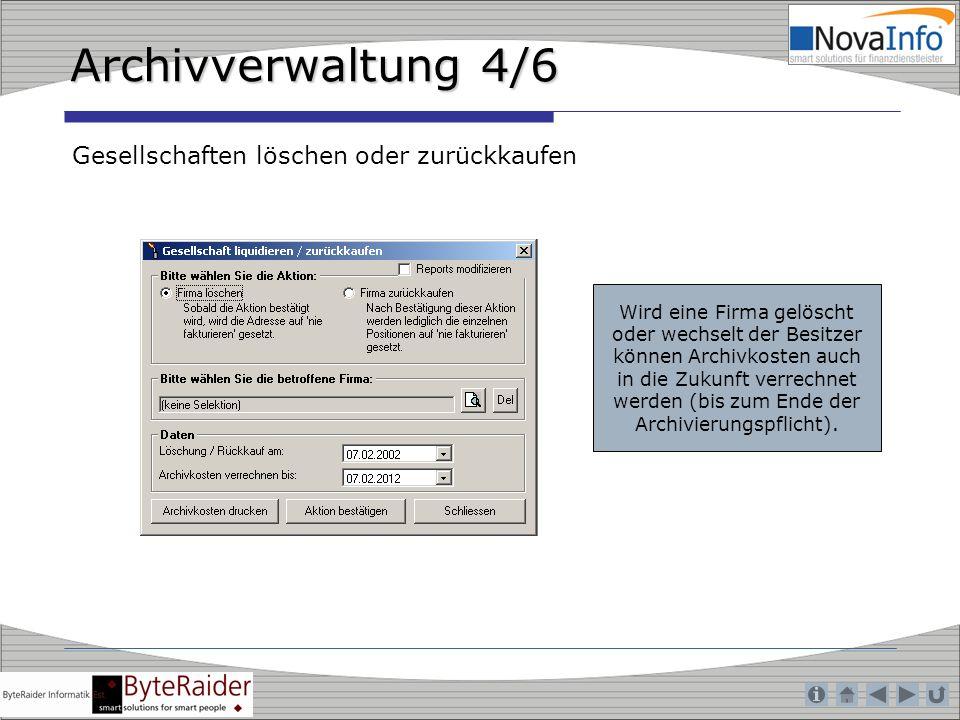 Archivverwaltung 4/6 Gesellschaften löschen oder zurückkaufen Wird eine Firma gelöscht oder wechselt der Besitzer können Archivkosten auch in die Zuku