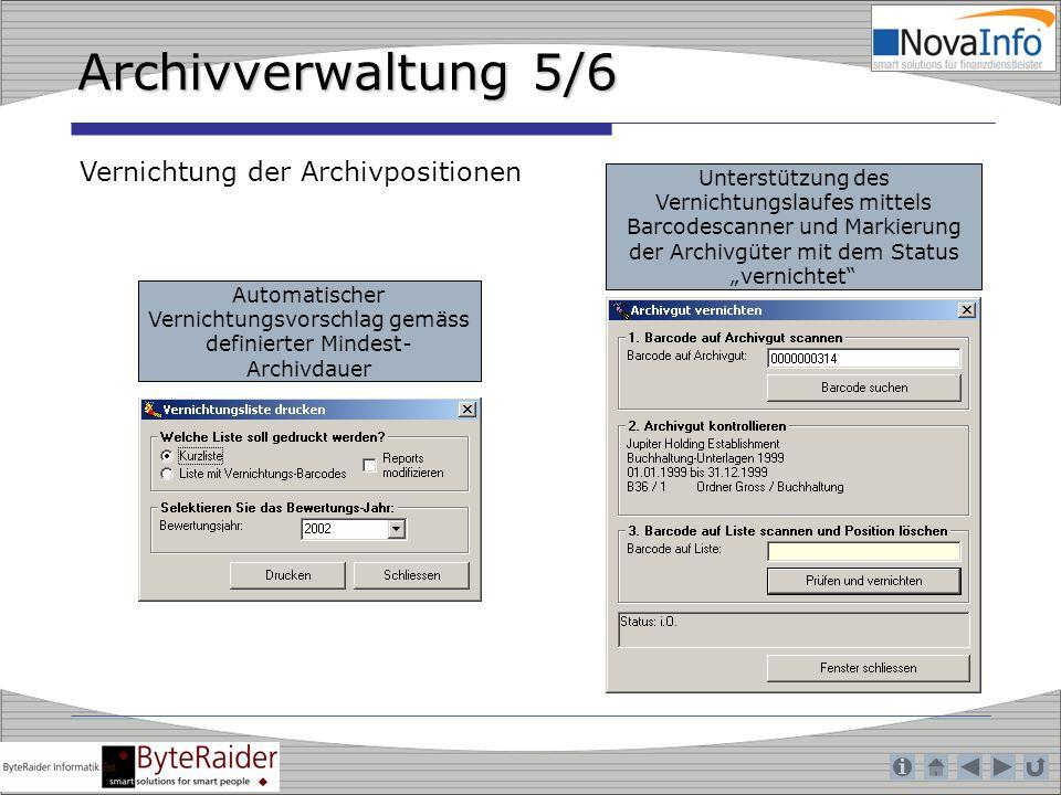 Archivverwaltung 5/6 Automatischer Vernichtungsvorschlag gemäss definierter Mindest- Archivdauer Vernichtung der Archivpositionen Unterstützung des Ve