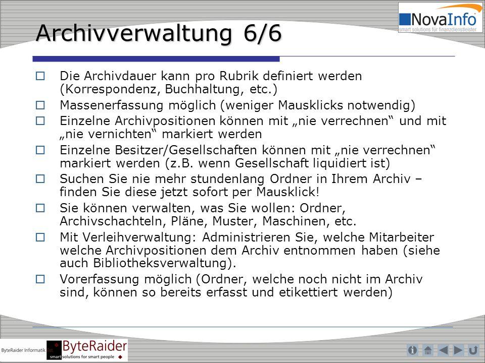 Archivverwaltung 6/6 Die Archivdauer kann pro Rubrik definiert werden (Korrespondenz, Buchhaltung, etc.) Massenerfassung möglich (weniger Mausklicks n