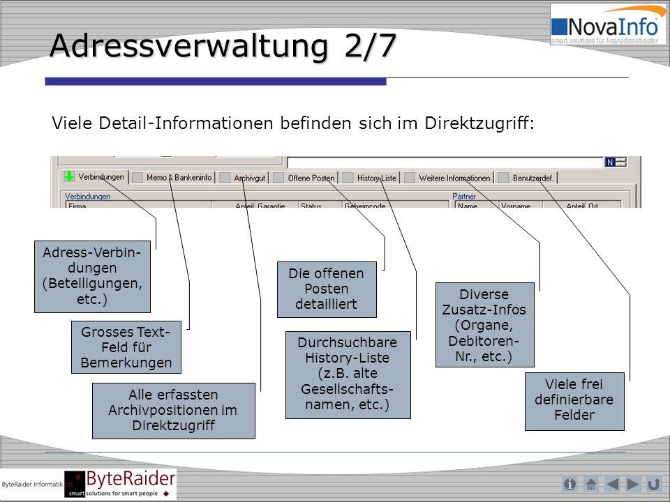 Adressverwaltung 2/7 Adress-Verbin- dungen (Beteiligungen, etc.) Grosses Text- Feld für Bemerkungen Alle erfassten Archivpositionen im Direktzugriff D