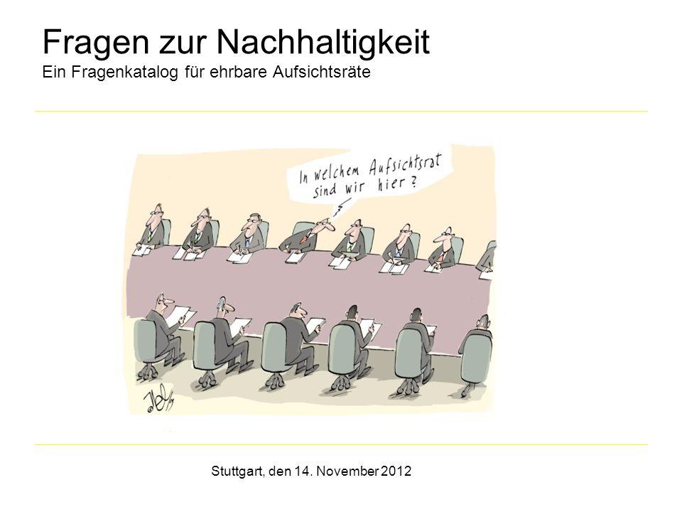 Fragen zur Nachhaltigkeit Ein Fragenkatalog für ehrbare Aufsichtsräte Pflichten Aufgaben Stuttgart, den 14. November 2012