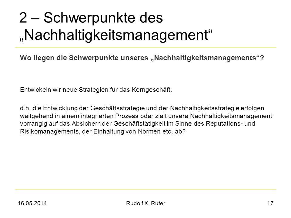 16.05.2014Rudolf X. Ruter17 2 – Schwerpunkte des Nachhaltigkeitsmanagement Entwickeln wir neue Strategien für das Kerngeschäft, d.h. die Entwicklung d