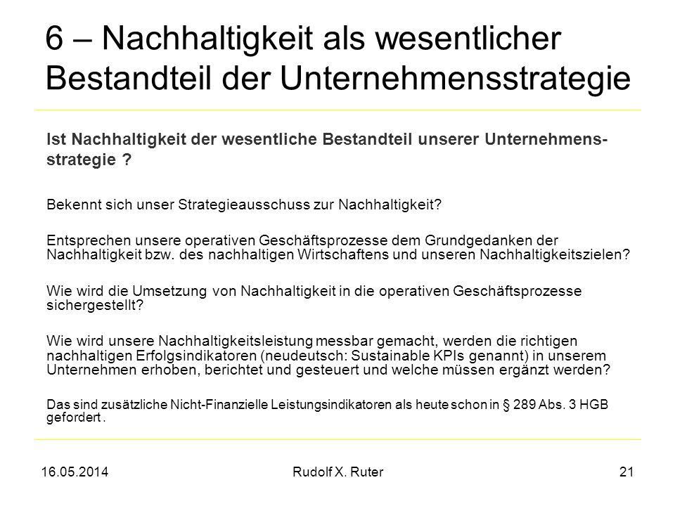 16.05.2014Rudolf X. Ruter21 6 – Nachhaltigkeit als wesentlicher Bestandteil der Unternehmensstrategie Bekennt sich unser Strategieausschuss zur Nachha