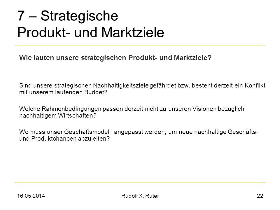 16.05.2014Rudolf X. Ruter22 7 – Strategische Produkt- und Marktziele Sind unsere strategischen Nachhaltigkeitsziele gefährdet bzw. besteht derzeit ein