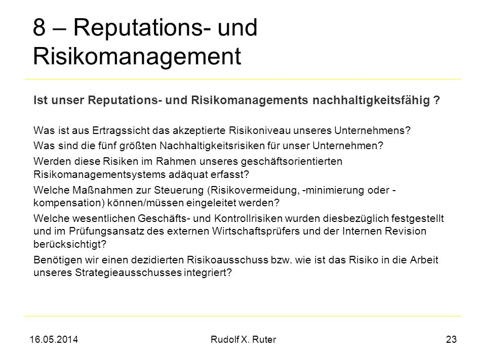 16.05.2014Rudolf X. Ruter23 8 – Reputations- und Risikomanagement Was ist aus Ertragssicht das akzeptierte Risikoniveau unseres Unternehmens? Was sind