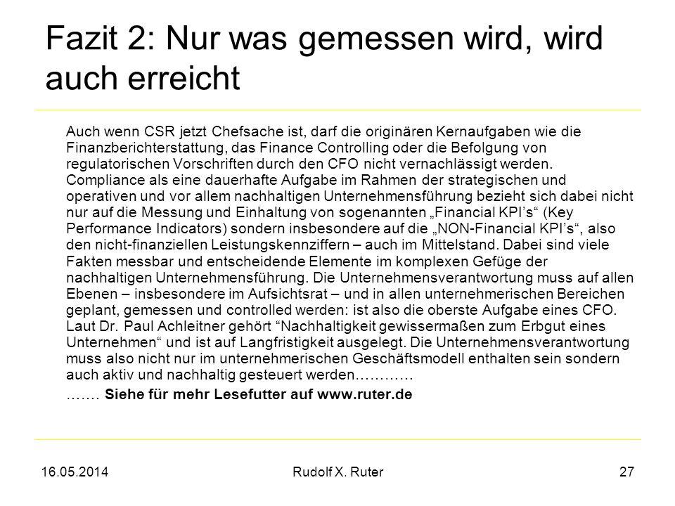 16.05.2014Rudolf X. Ruter27 Fazit 2: Nur was gemessen wird, wird auch erreicht Auch wenn CSR jetzt Chefsache ist, darf die originären Kernaufgaben wie