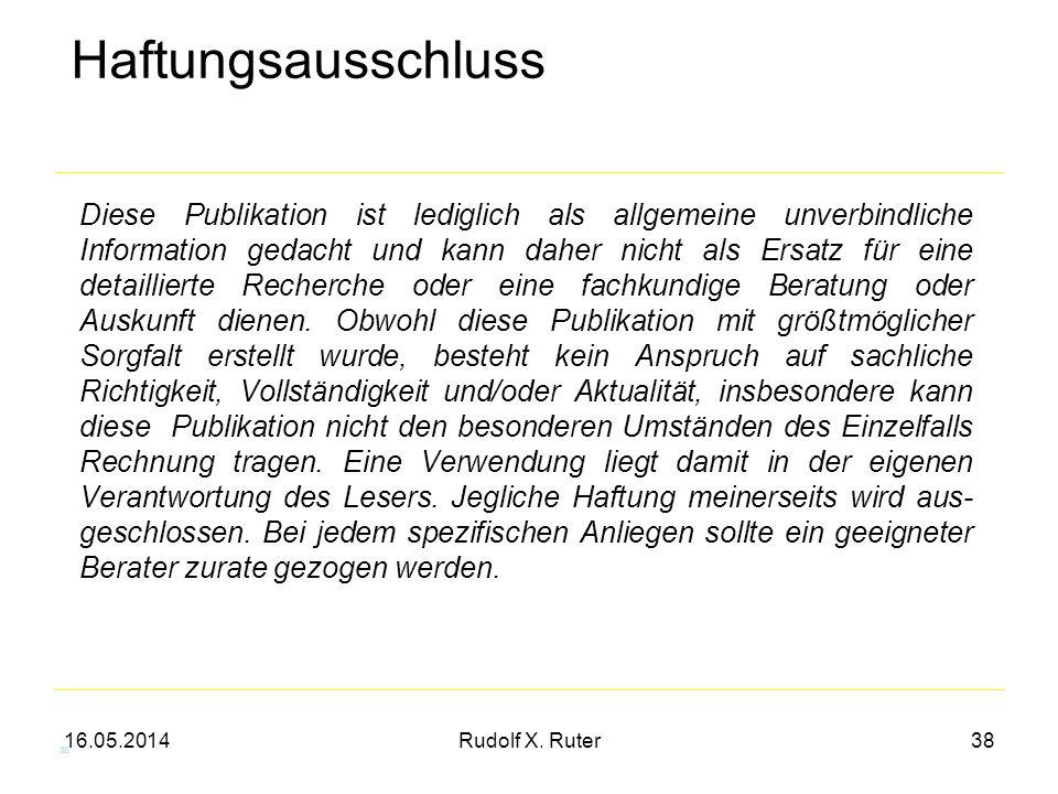 16.05.2014Rudolf X. Ruter38 Haftungsausschluss Diese Publikation ist lediglich als allgemeine unverbindliche Information gedacht und kann daher nicht