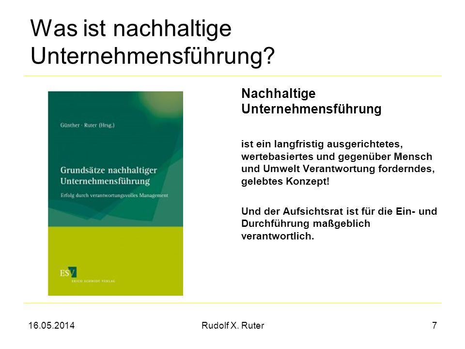 16.05.2014Rudolf X. Ruter7 Was ist nachhaltige Unternehmensführung? Nachhaltige Unternehmensführung ist ein langfristig ausgerichtetes, wertebasiertes