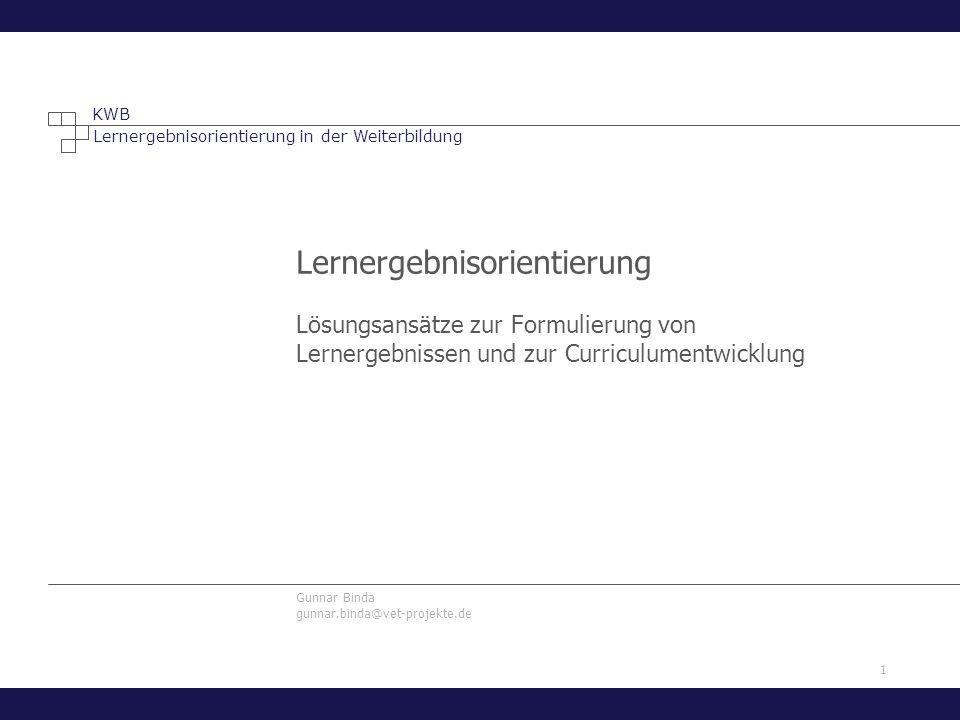 1 Lernergebnisorientierung in der Weiterbildung KWB Gunnar Binda gunnar.binda@vet-projekte.de Lernergebnisorientierung Lösungsansätze zur Formulierung