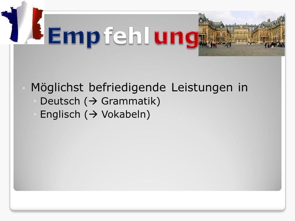 Möglichst befriedigende Leistungen in Deutsch ( Grammatik) Englisch ( Vokabeln)