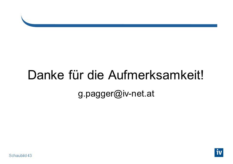 Schaubild 43 Danke für die Aufmerksamkeit! g.pagger@iv-net.at