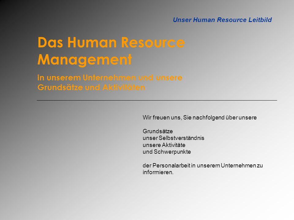 Unser Human Resource Leitbild Die Bedeutung des Human Resource Management in unserem Unternehmen Resources Management ist in einem modernen Unternehmen mehr als nur die Erledigung administrativer Personalaufgaben wie das Verteilen der Lohnabrechnung oder das Aushändigen von Formularen.