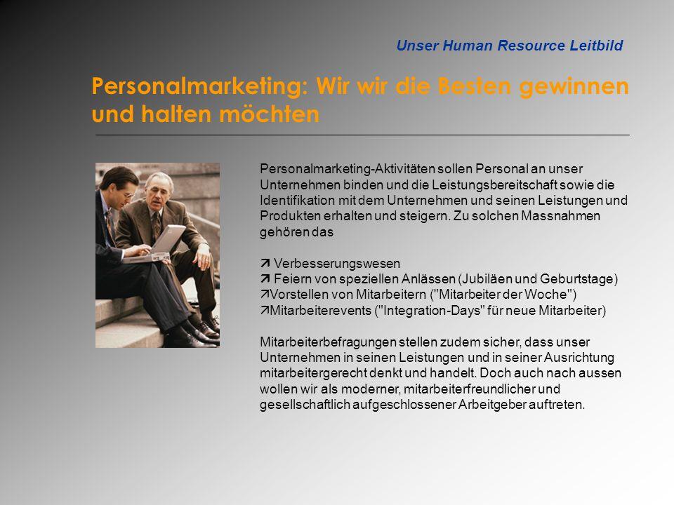 Unser Human Resource Leitbild Personalmarketing: Wir wir die Besten gewinnen und halten möchten Personalmarketing-Aktivitäten sollen Personal an unser