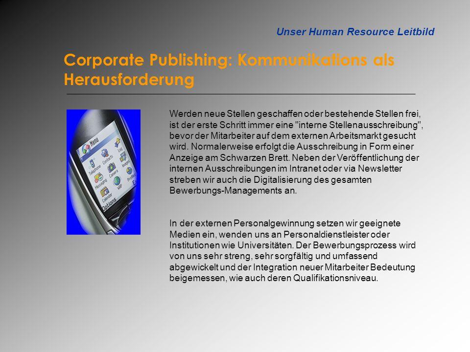 Unser Human Resource Leitbild Corporate Publishing: Kommunikations als Herausforderung Werden neue Stellen geschaffen oder bestehende Stellen frei, is