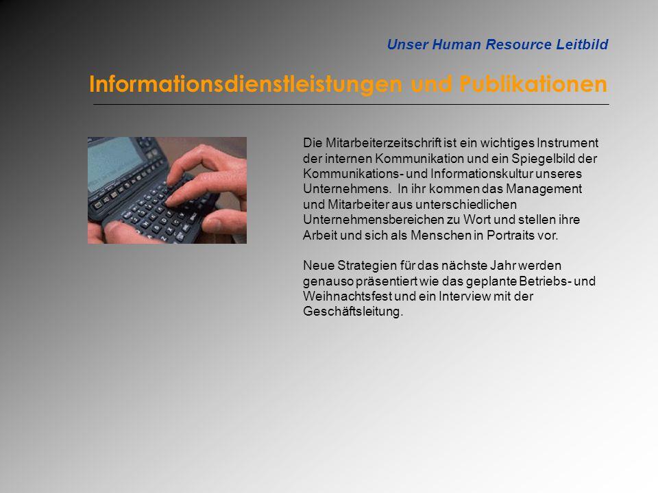 Unser Human Resource Leitbild Informationsdienstleistungen und Publikationen Die Mitarbeiterzeitschrift ist ein wichtiges Instrument der internen Komm