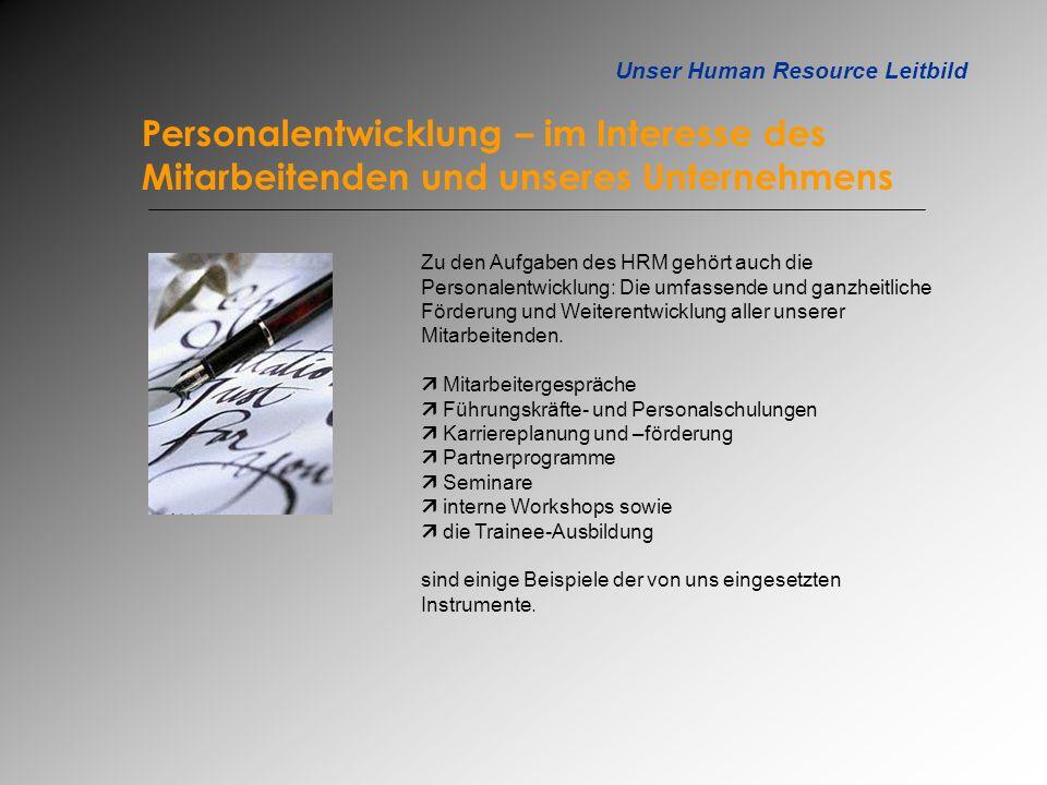 Unser Human Resource Leitbild Personalentwicklung – im Interesse des Mitarbeitenden und unseres Unternehmens Zu den Aufgaben des HRM gehört auch die P