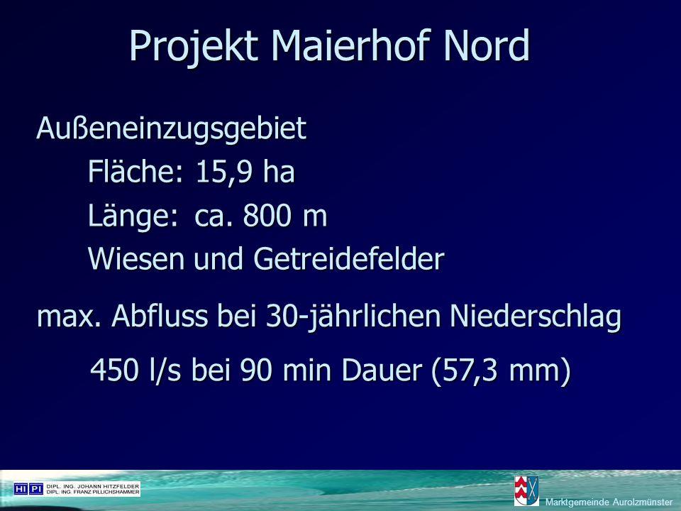 Marktgemeinde Aurolzmünster Projekt Maierhof Nord Außeneinzugsgebiet Fläche:15,9 ha Länge:ca. 800 m Wiesen und Getreidefelder max. Abfluss bei 30-jähr