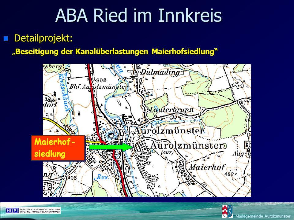 ABA Ried im Innkreis n Detailprojekt: Beseitigung der Kanalüberlastungen Maierhofsiedlung Beseitigung der Kanalüberlastungen Maierhofsiedlung Maierhof