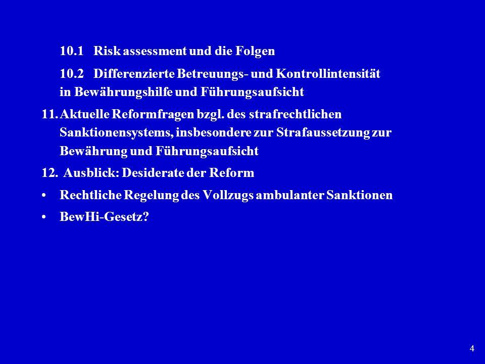 4 10.1 Risk assessment und die Folgen 10.2 Differenzierte Betreuungs- und Kontrollintensität in Bewährungshilfe und Führungsaufsicht 11.Aktuelle Refor