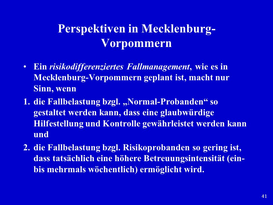 41 Perspektiven in Mecklenburg- Vorpommern Ein risikodifferenziertes Fallmanagement, wie es in Mecklenburg-Vorpommern geplant ist, macht nur Sinn, wen