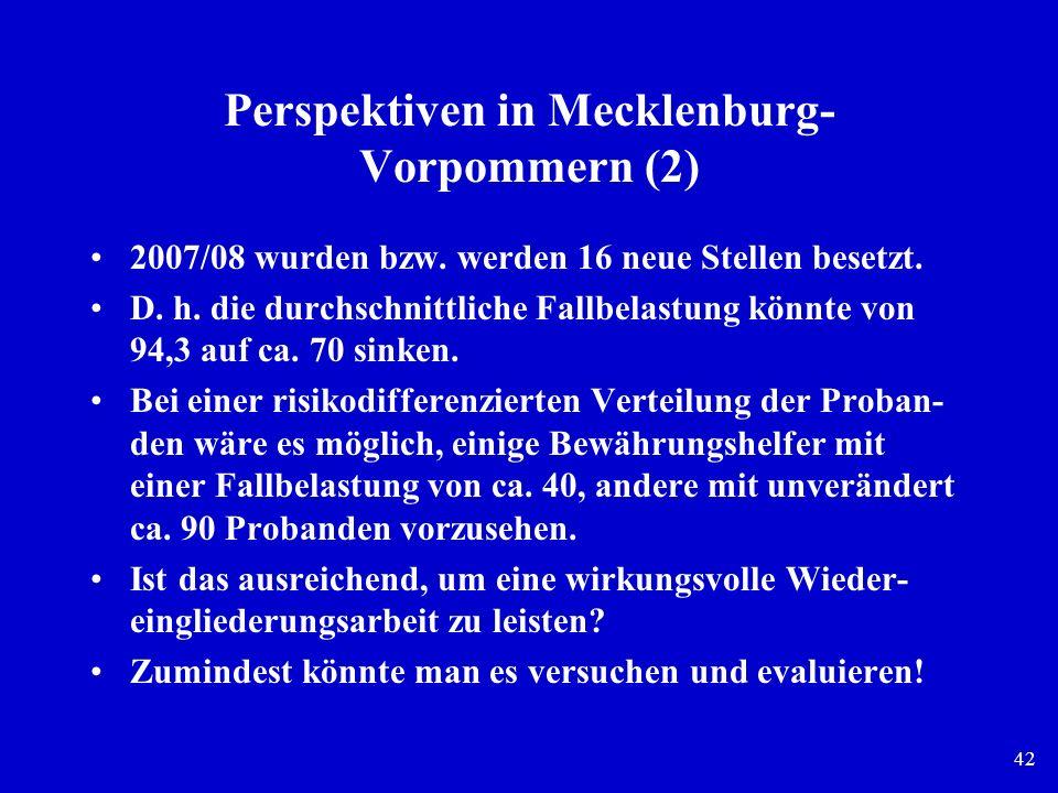 42 Perspektiven in Mecklenburg- Vorpommern (2) 2007/08 wurden bzw. werden 16 neue Stellen besetzt. D. h. die durchschnittliche Fallbelastung könnte vo