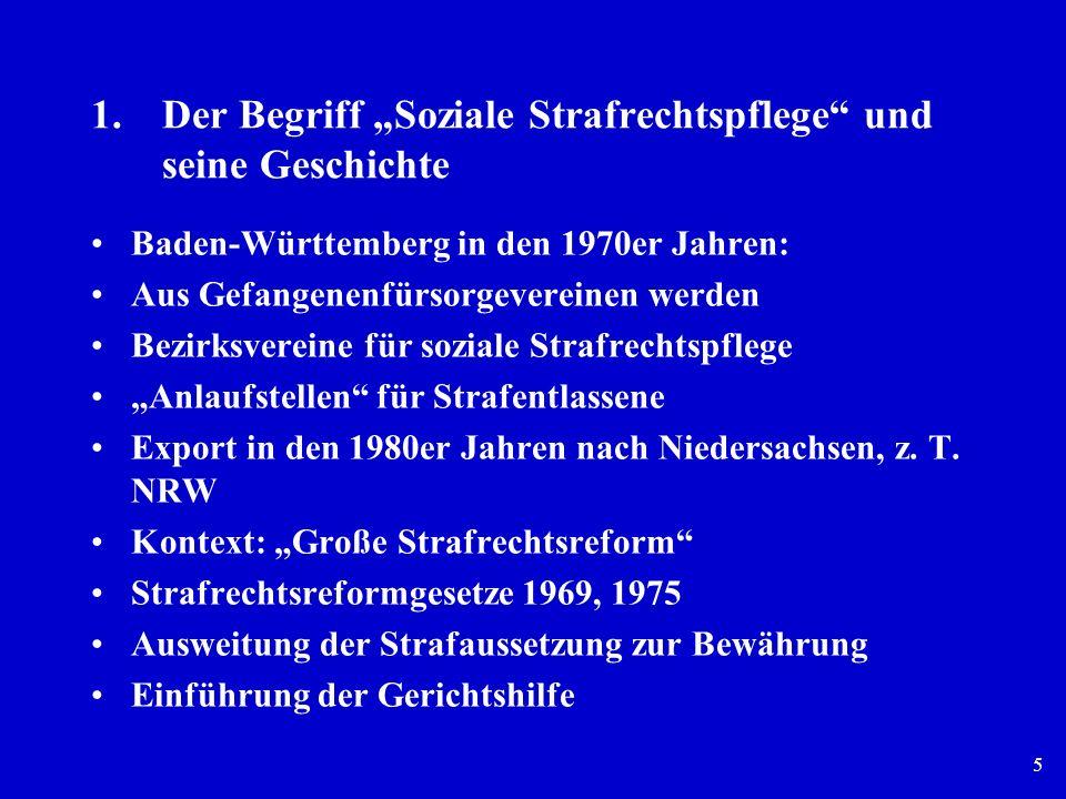 5 1.Der Begriff Soziale Strafrechtspflege und seine Geschichte Baden-Württemberg in den 1970er Jahren: Aus Gefangenenfürsorgevereinen werden Bezirksve