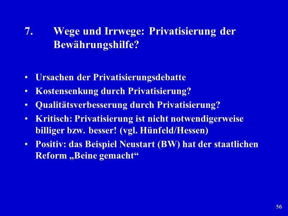56 7.Wege und Irrwege: Privatisierung der Bewährungshilfe? Ursachen der Privatisierungsdebatte Kostensenkung durch Privatisierung? Qualitätsverbesseru