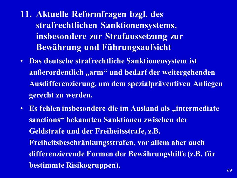 69 11.Aktuelle Reformfragen bzgl. des strafrechtlichen Sanktionensystems, insbesondere zur Strafaussetzung zur Bewährung und Führungsaufsicht Das deut