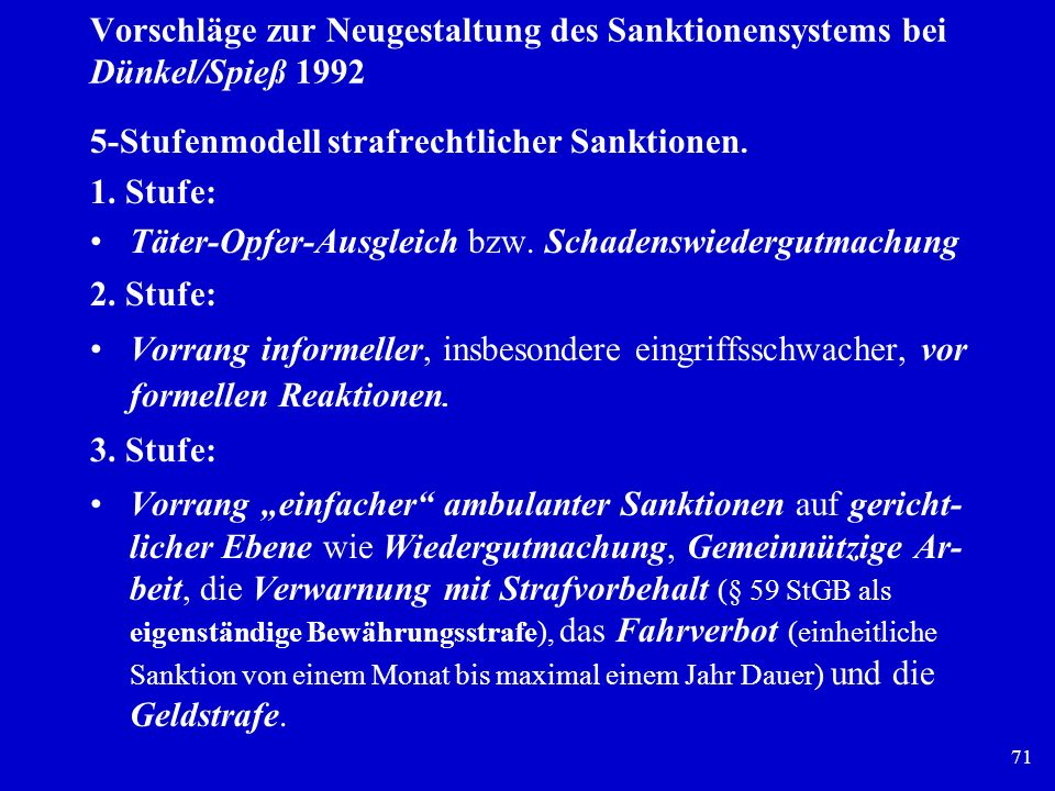 71 Vorschläge zur Neugestaltung des Sanktionensystems bei Dünkel/Spieß 1992 5-Stufenmodell strafrechtlicher Sanktionen. 1. Stufe: Täter-Opfer-Ausgleic