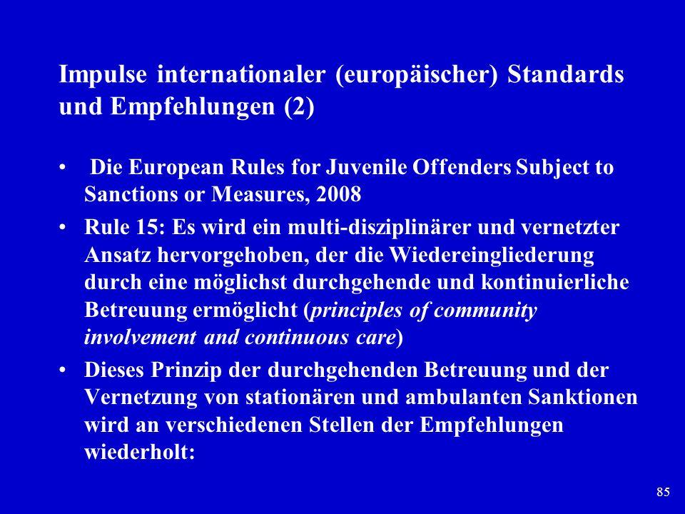 85 Impulse internationaler (europäischer) Standards und Empfehlungen (2) Die European Rules for Juvenile Offenders Subject to Sanctions or Measures, 2