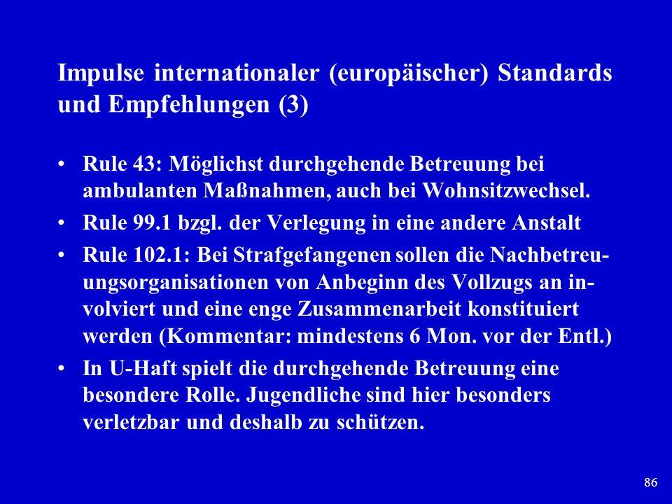 86 Impulse internationaler (europäischer) Standards und Empfehlungen (3) Rule 43: Möglichst durchgehende Betreuung bei ambulanten Maßnahmen, auch bei