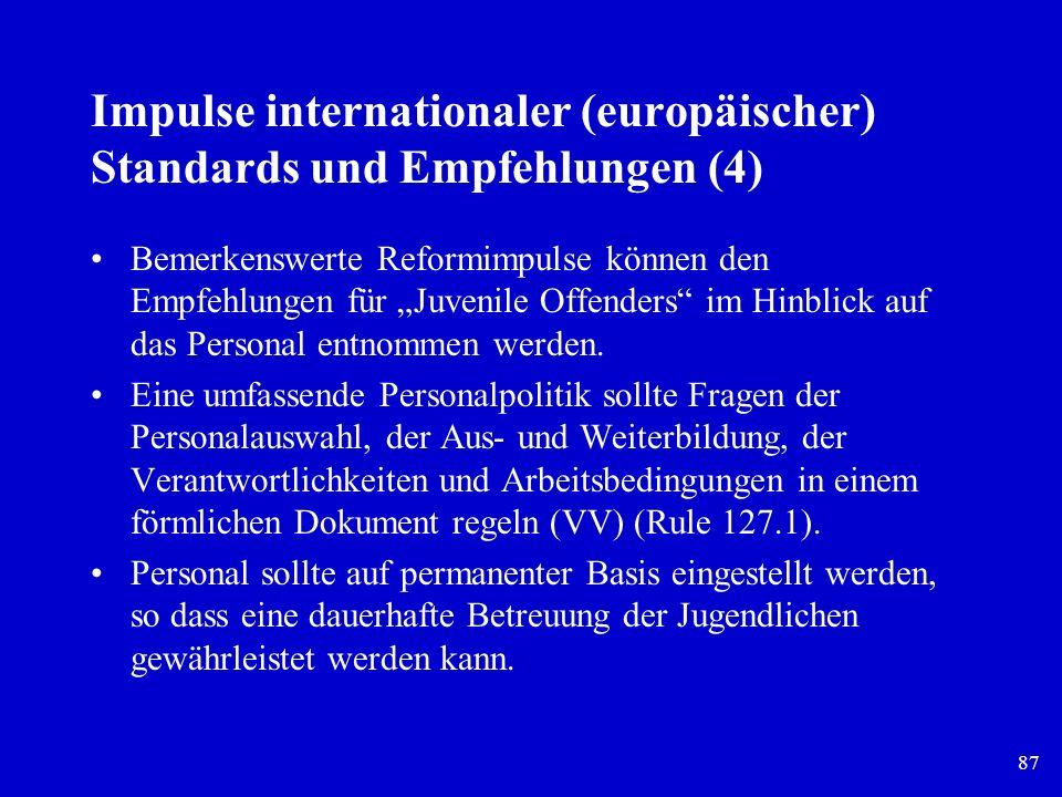 87 Impulse internationaler (europäischer) Standards und Empfehlungen (4) Bemerkenswerte Reformimpulse können den Empfehlungen für Juvenile Offenders i
