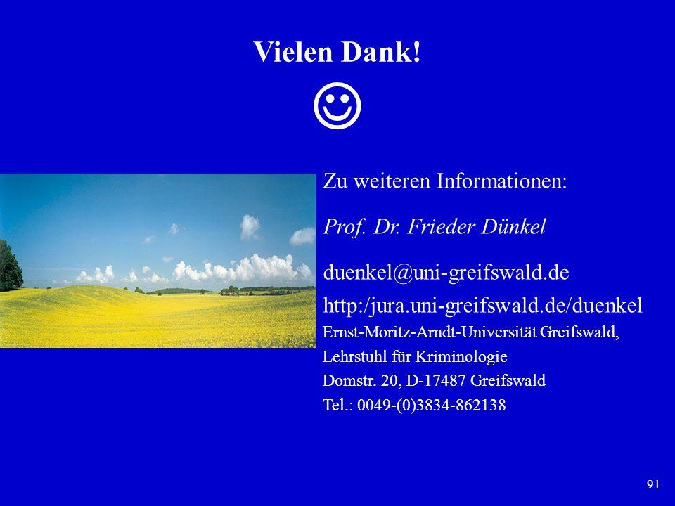 91 Vielen Dank! Zu weiteren Informationen: Prof. Dr. Frieder Dünkel duenkel@uni-greifswald.de http:/jura.uni-greifswald.de/duenkel Ernst-Moritz-Arndt-