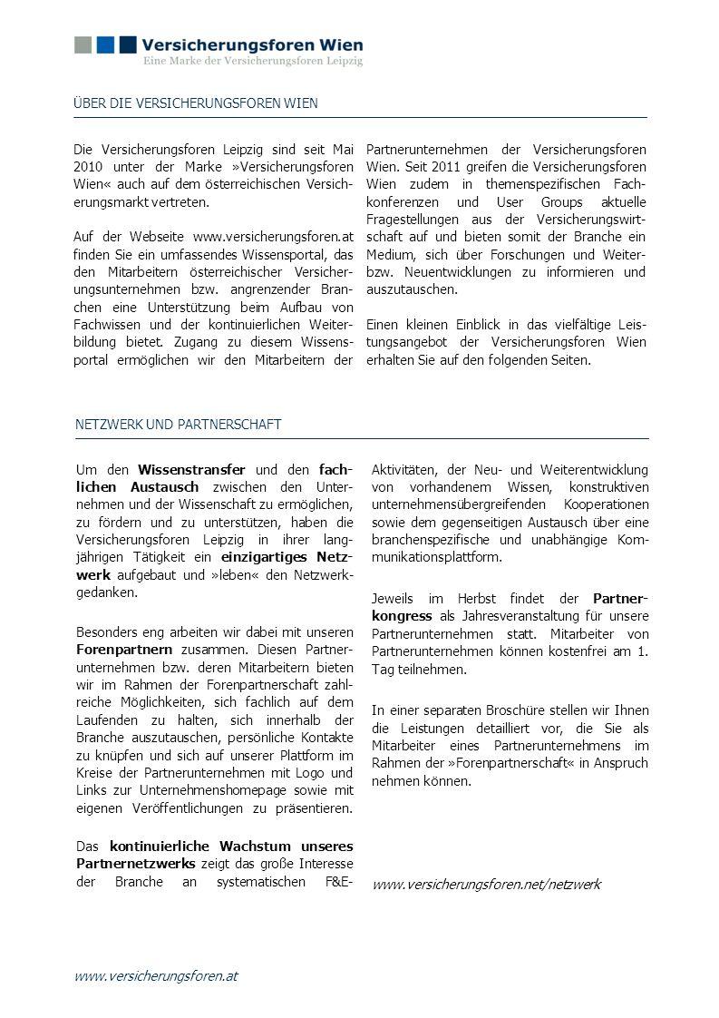www.versicherungsforen.at NETZWERK UND PARTNERSCHAFT Um den Wissenstransfer und den fach- lichen Austausch zwischen den Unter- nehmen und der Wissensc