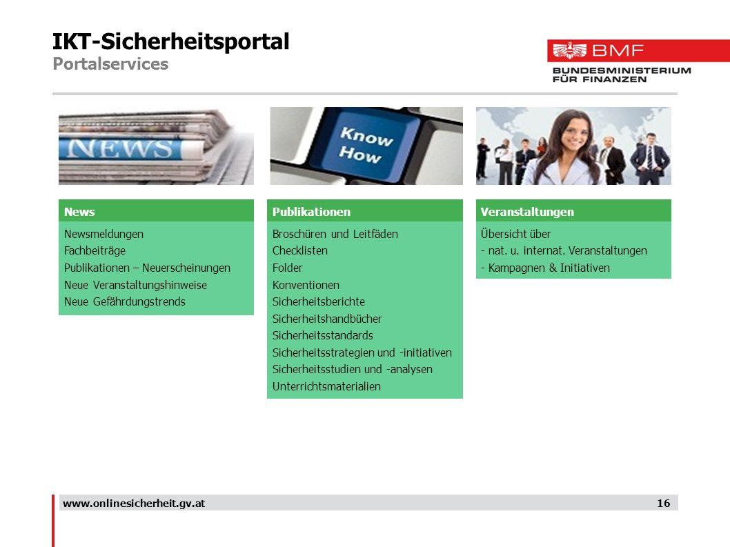 IKT-Sicherheitsportal Portalservices 16www.onlinesicherheit.gv.at Newsmeldungen Fachbeiträge Publikationen – Neuerscheinungen Neue Veranstaltungshinwe
