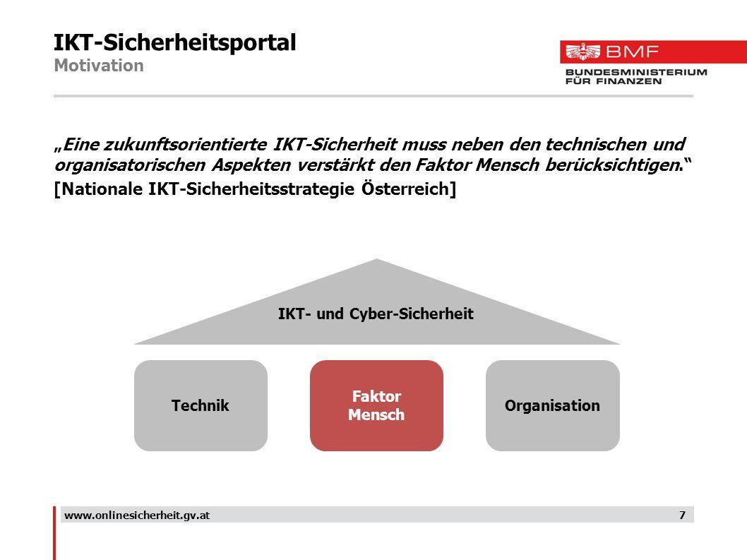 IKT-Sicherheitsportal Motivation Eine zukunftsorientierte IKT-Sicherheit muss neben den technischen und organisatorischen Aspekten verstärkt den Fakto