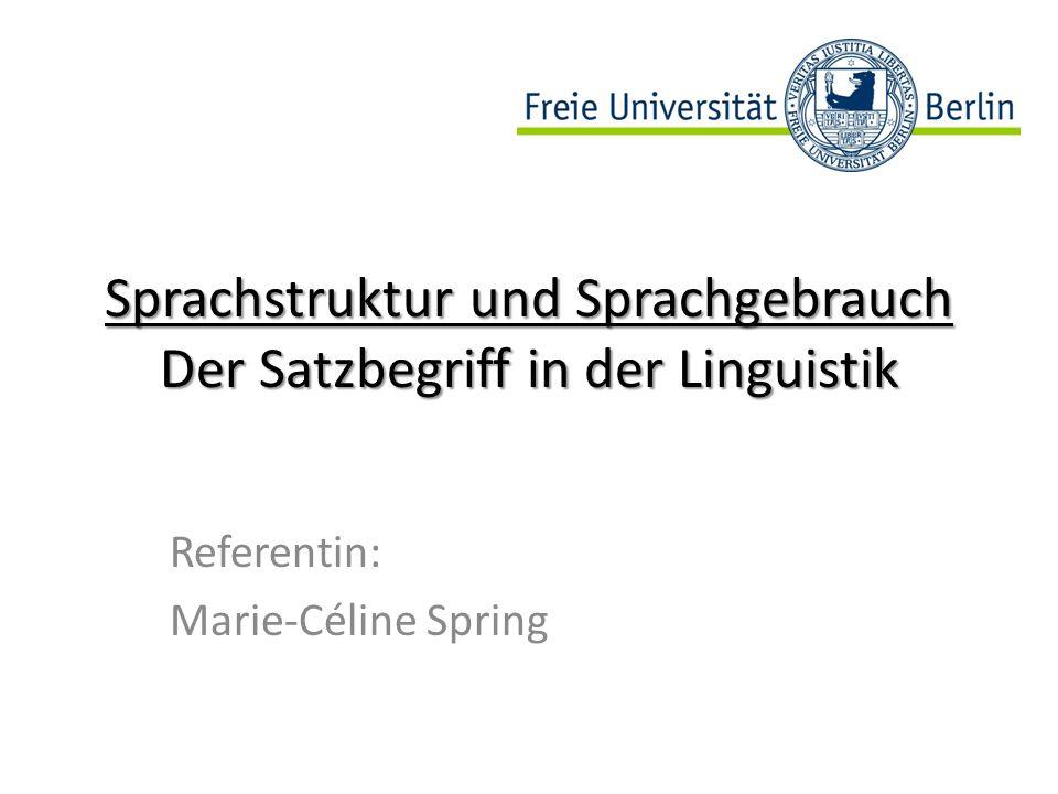 Sprachstruktur und Sprachgebrauch Der Satzbegriff in der Linguistik Referentin: Marie-Céline Spring