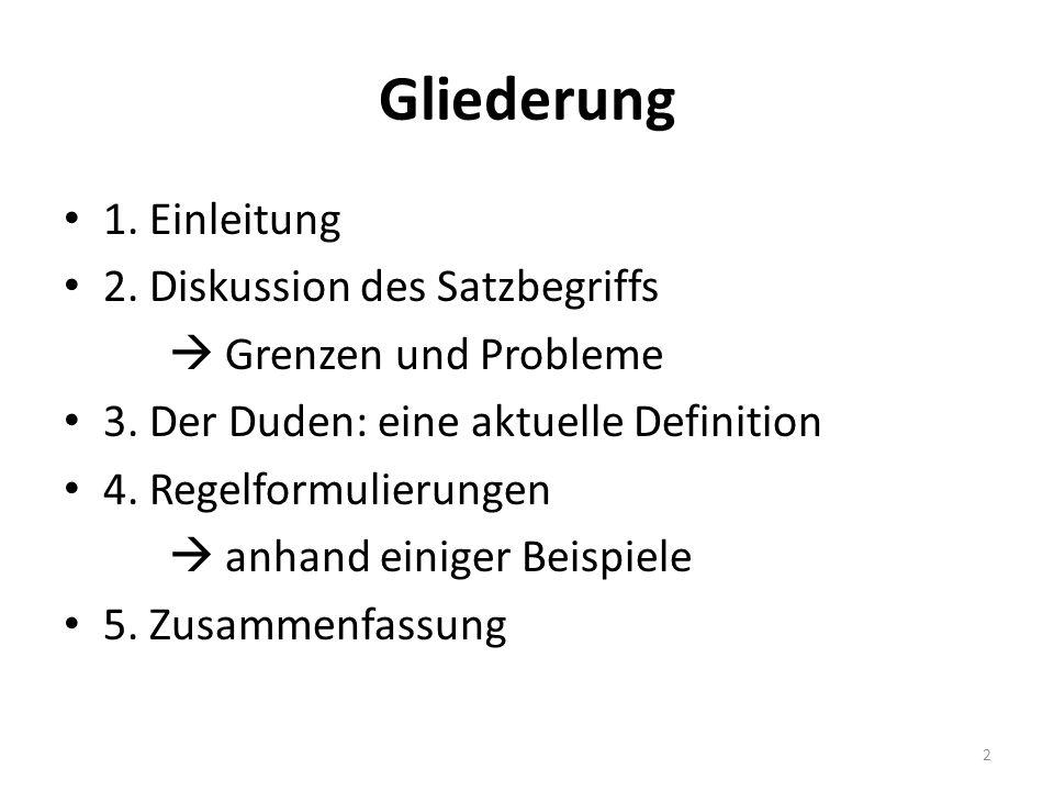Gliederung 1. Einleitung 2. Diskussion des Satzbegriffs Grenzen und Probleme 3. Der Duden: eine aktuelle Definition 4. Regelformulierungen anhand eini