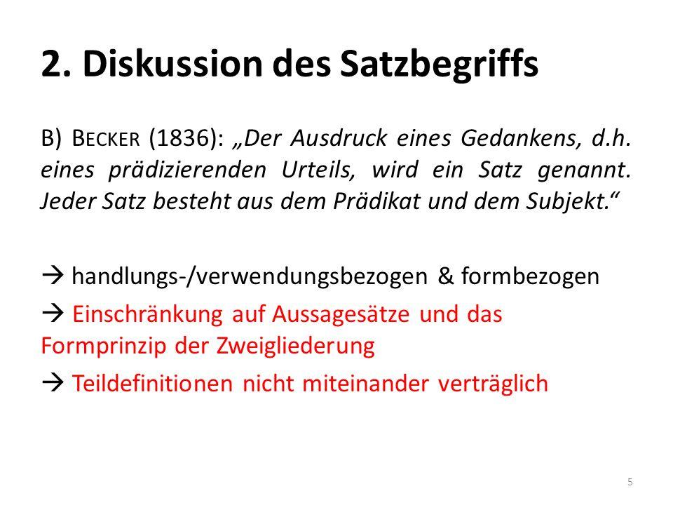 2. Diskussion des Satzbegriffs B) B ECKER (1836): Der Ausdruck eines Gedankens, d.h. eines prädizierenden Urteils, wird ein Satz genannt. Jeder Satz b