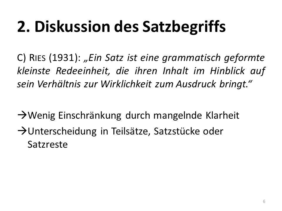 2. Diskussion des Satzbegriffs C) R IES (1931): Ein Satz ist eine grammatisch geformte kleinste Redeeinheit, die ihren Inhalt im Hinblick auf sein Ver