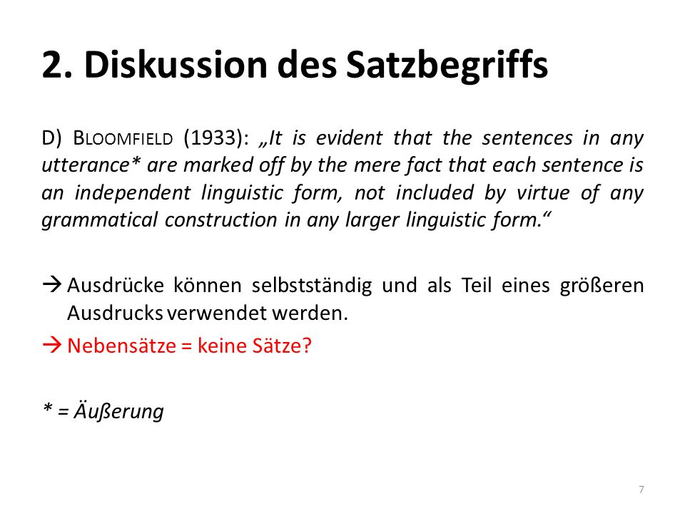 2. Diskussion des Satzbegriffs D) B LOOMFIELD (1933): It is evident that the sentences in any utterance* are marked off by the mere fact that each sen