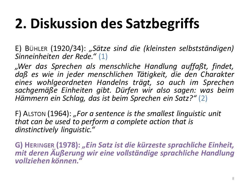 2. Diskussion des Satzbegriffs E) B ÜHLER (1920/34): Sätze sind die (kleinsten selbstständigen) Sinneinheiten der Rede. (1) Wer das Sprechen als mensc