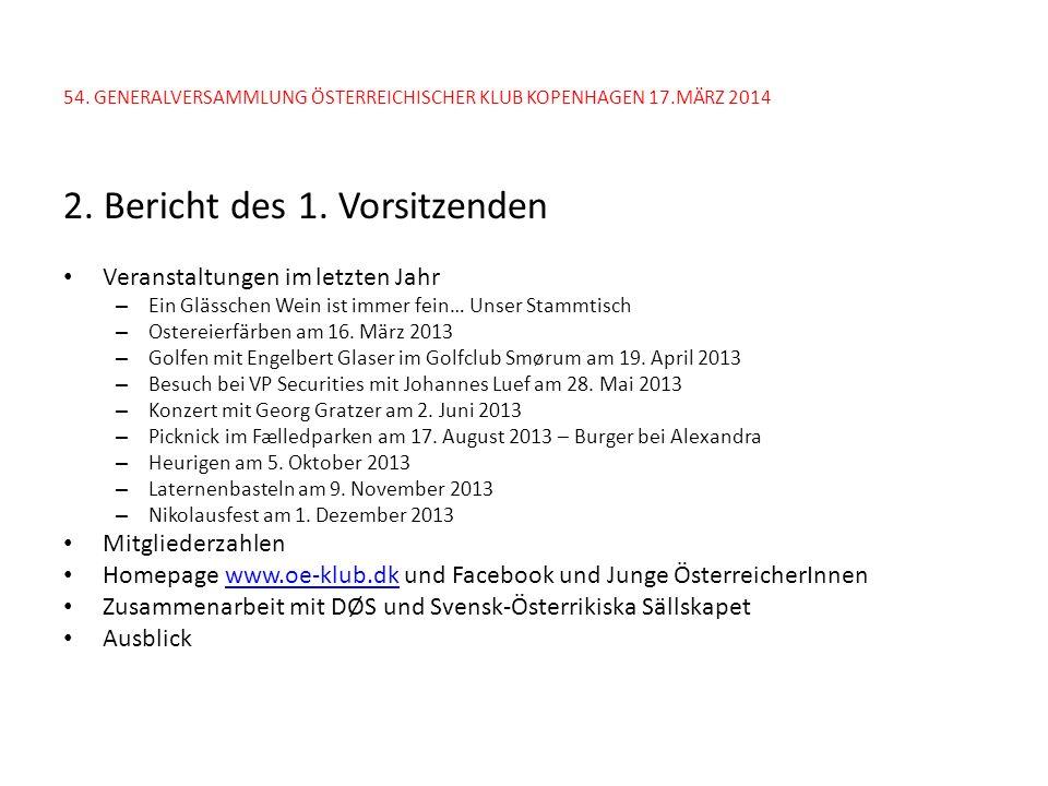 54. GENERALVERSAMMLUNG ÖSTERREICHISCHER KLUB KOPENHAGEN 17.MÄRZ 2014 2. Bericht des 1. Vorsitzenden Veranstaltungen im letzten Jahr – Ein Glässchen We
