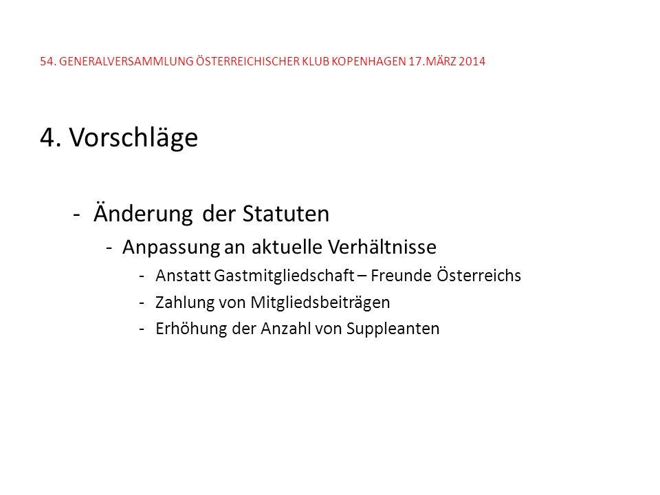 54. GENERALVERSAMMLUNG ÖSTERREICHISCHER KLUB KOPENHAGEN 17.MÄRZ 2014 4. Vorschläge -Änderung der Statuten -Anpassung an aktuelle Verhältnisse -Anstatt
