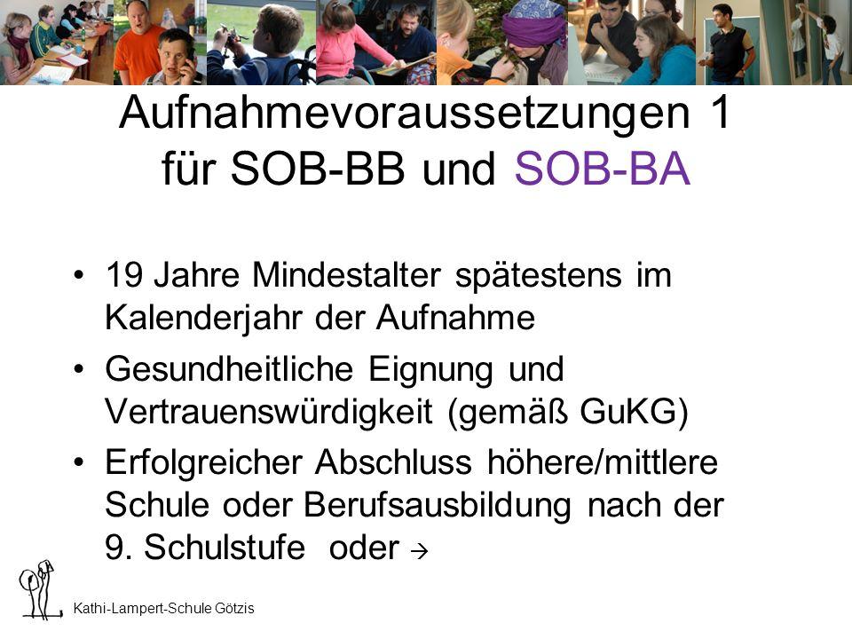 Kathi-Lampert-Schule Götzis Aufnahmevoraussetzungen 2 für SOB-BB und SOB-BA In begründeten Einzelfällen kann vom Abschluss einer Schule bzw.