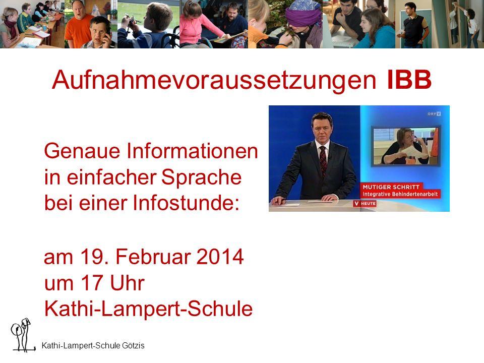 Kathi-Lampert-Schule Götzis Aufnahmesituation IBB Mindestalter 19 Jahre Bewerbung bis Mitte März Eigenes Aufnahmeverfahren am 4.