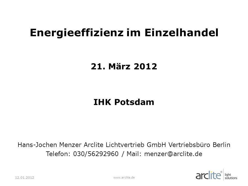 21. März 2012 IHK Potsdam Hans-Jochen Menzer Arclite Lichtvertrieb GmbH Vertriebsbüro Berlin Telefon: 030/56292960 / Mail: menzer@arclite.de 12.01.201