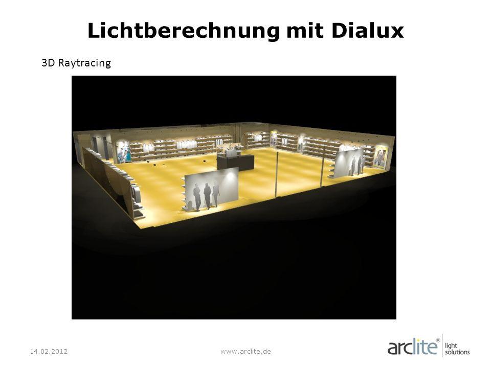 14.02.2012www.arclite.de Lichtberechnung mit Dialux 3D Raytracing